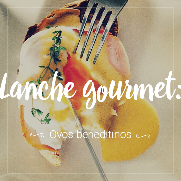 lanche-gourmet-ovos-beneditinos